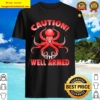 Caution I'm Well Armed Shirt