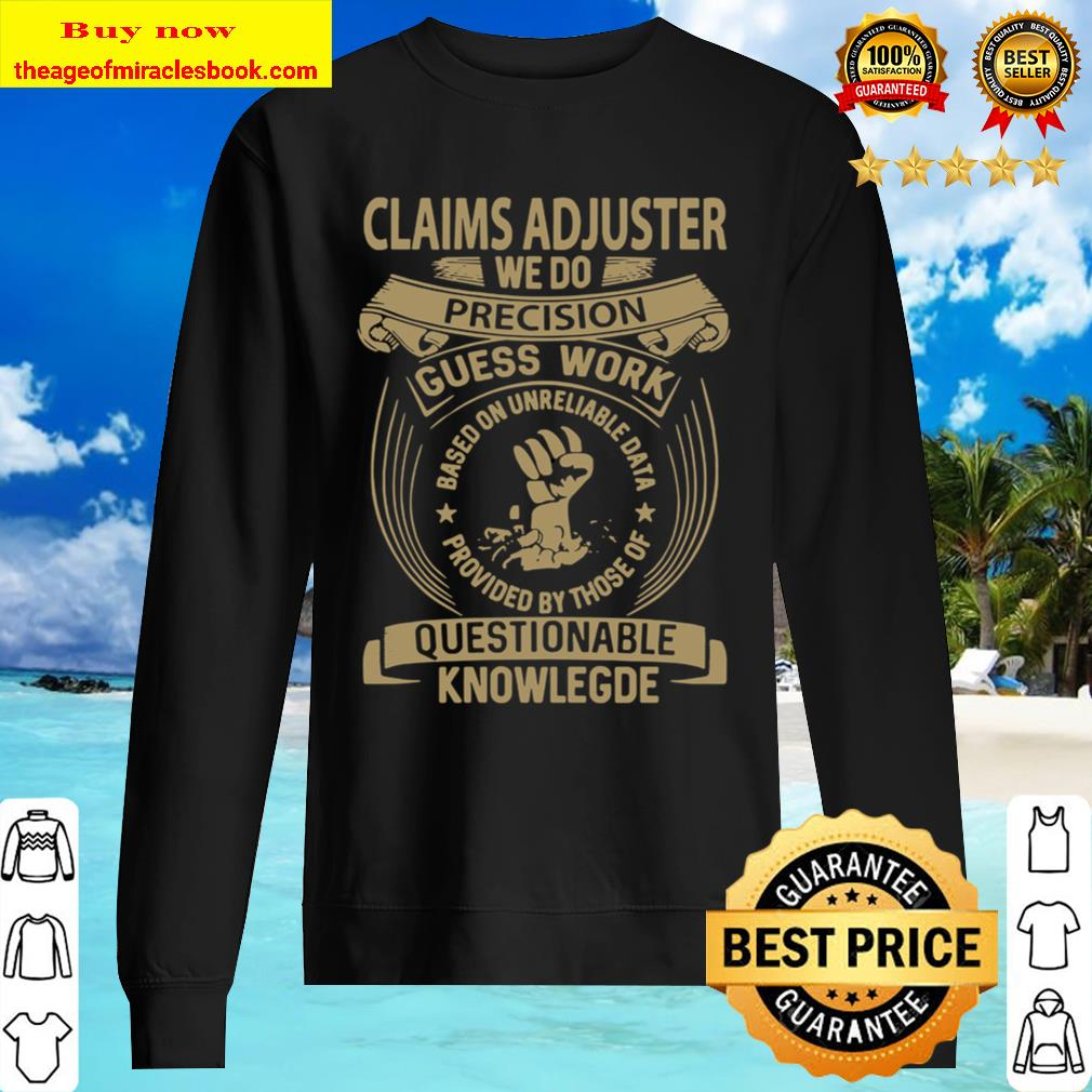 Claims Adjuster Custom Graphic We Do Precision Gift Item Tee Sweater
