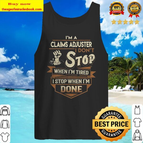 Claims Adjuster I Stop When Done Gift Item Tee Tank Top