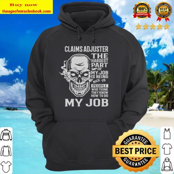 Claims Adjuster The Hardest Part Gift Item Tee Hoodie