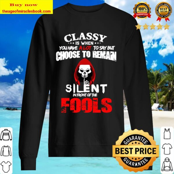 Classy Is When You Have A Lot To Say But Choose To Reman Silent In Fro Sweater