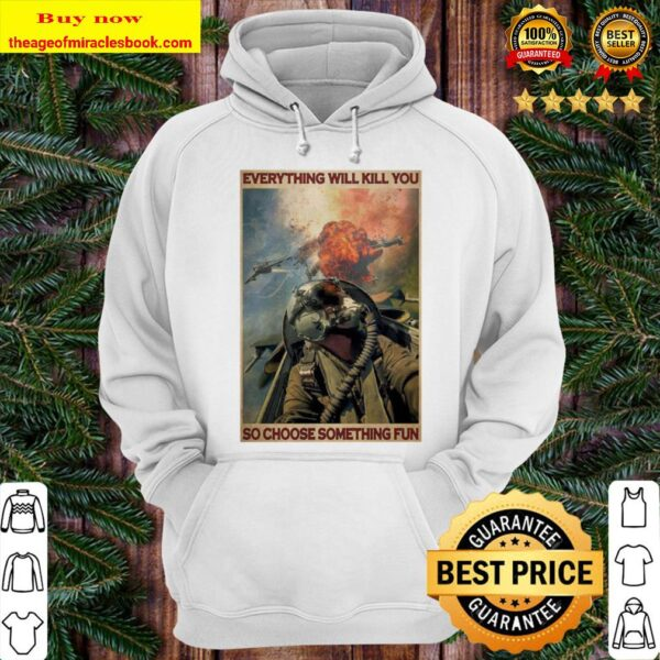Colorful Fighter Aircraft Everything Will Kill You So Choose Something Hoodie