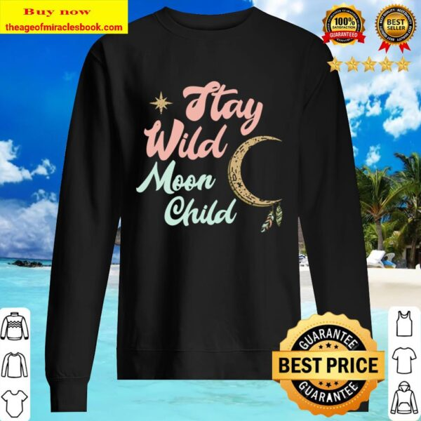 Cute Moon Child Quote Stay Wild Witch Pullover Sweater