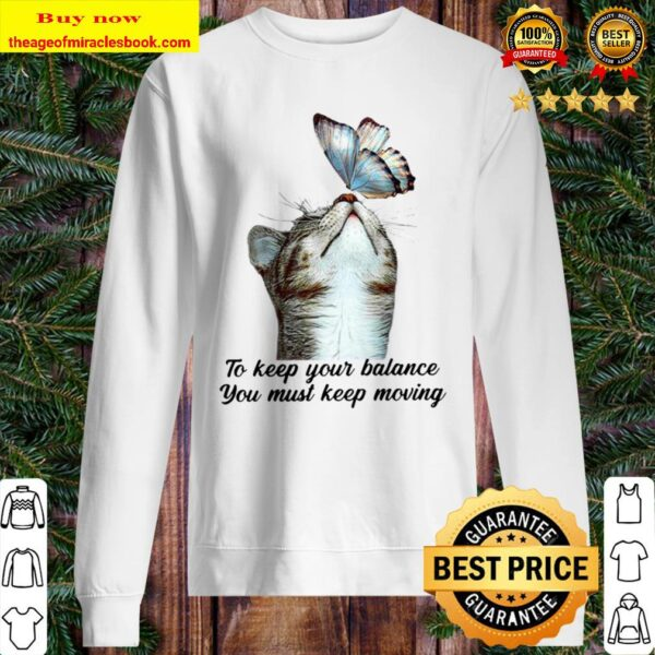 Cute To Keep Our Balance You Must Keep Moving Cat With Butterfly Sweater