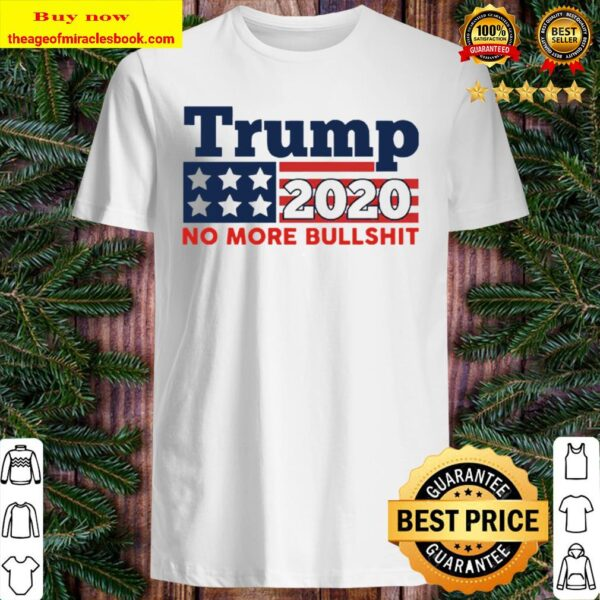 Donald Trump 2020 no more Bullshit Shirt