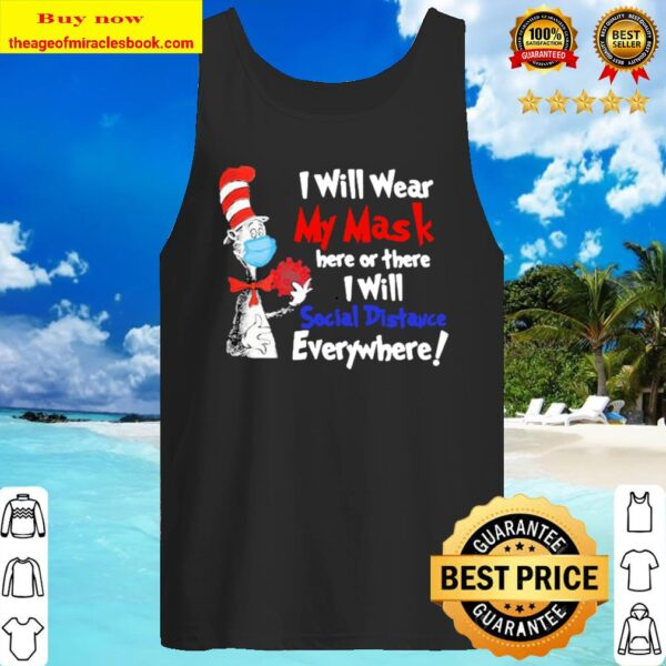 Dr seuss i will wear my mask here or there i will social distancing Tank Top