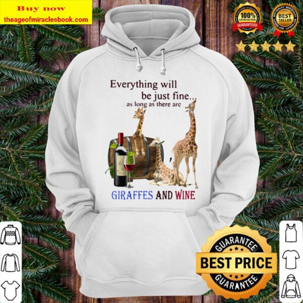 Everything Will Be Just Fine As Long As There Are Giraffes And Wine Hoodie