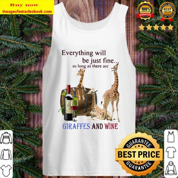 Everything Will Be Just Fine As Long As There Are Giraffes And Wine Tank Top