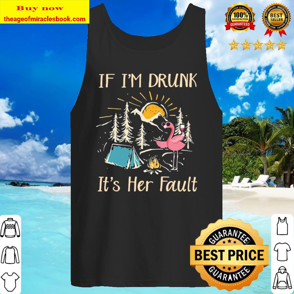 Flamingo drink Wine Camping if I'm drunk it's Her Fault Tank Top