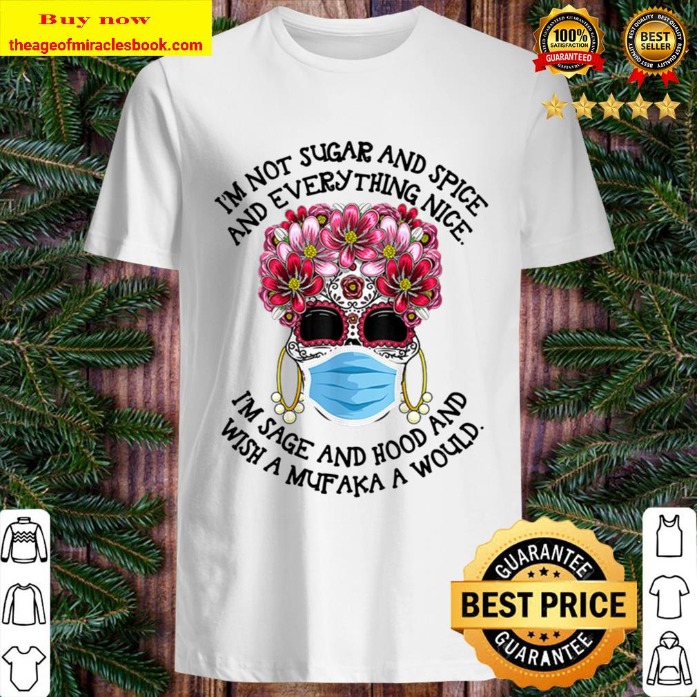 Floral Sugar Skull Mask I'm Not Sugar And Spice And Everything Nice Shirt