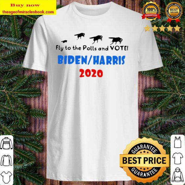 Fly To The Polls And Vote Biden Harris 2020 Shirt