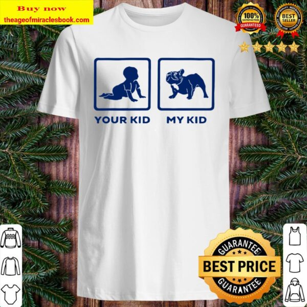 French Bulldog Mum Dad Idea Your Kid My Kid Shirt