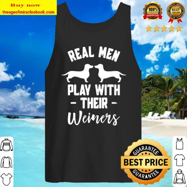 Funny Dachshund Gift - Real Men Play with Their Weiners Tank Top