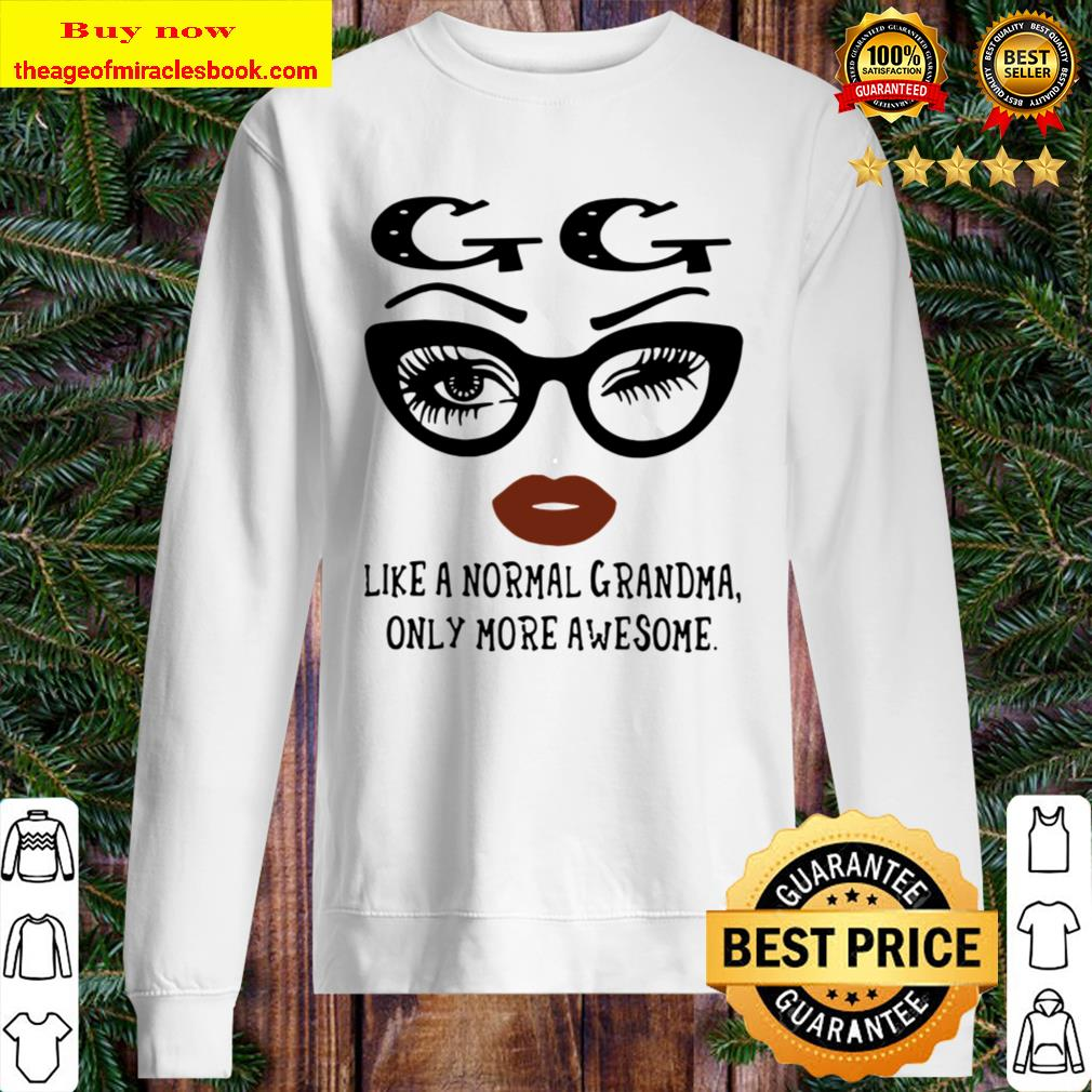 GG Like Normal Grandma Only More Awesome Sweater