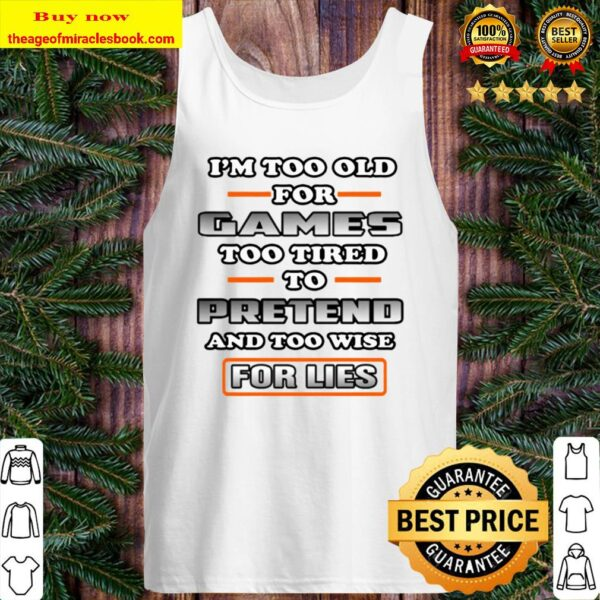 Games Too Tired To Pretend And Too Wise For Lies I'm Too Old Tank Top