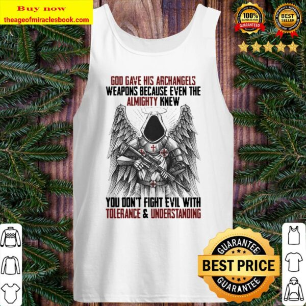 God Gave His Arrchangels Weapons Because Even The Almighty Knew Tolera Tank Top