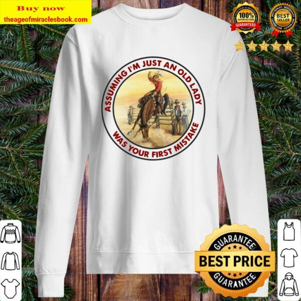 Horse girl assuming I'm just an old lady was your first mistake Sweater
