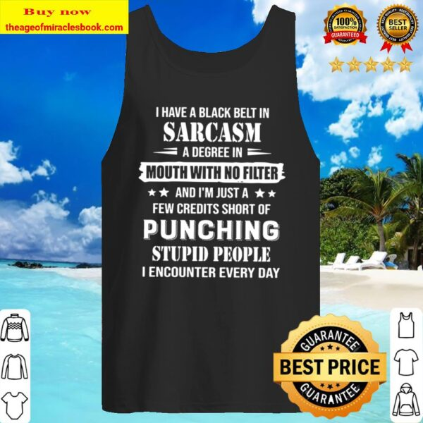 I Have A Black Belt In Sarcasm Mouth with no filter Punching Stupid pe Tank Top