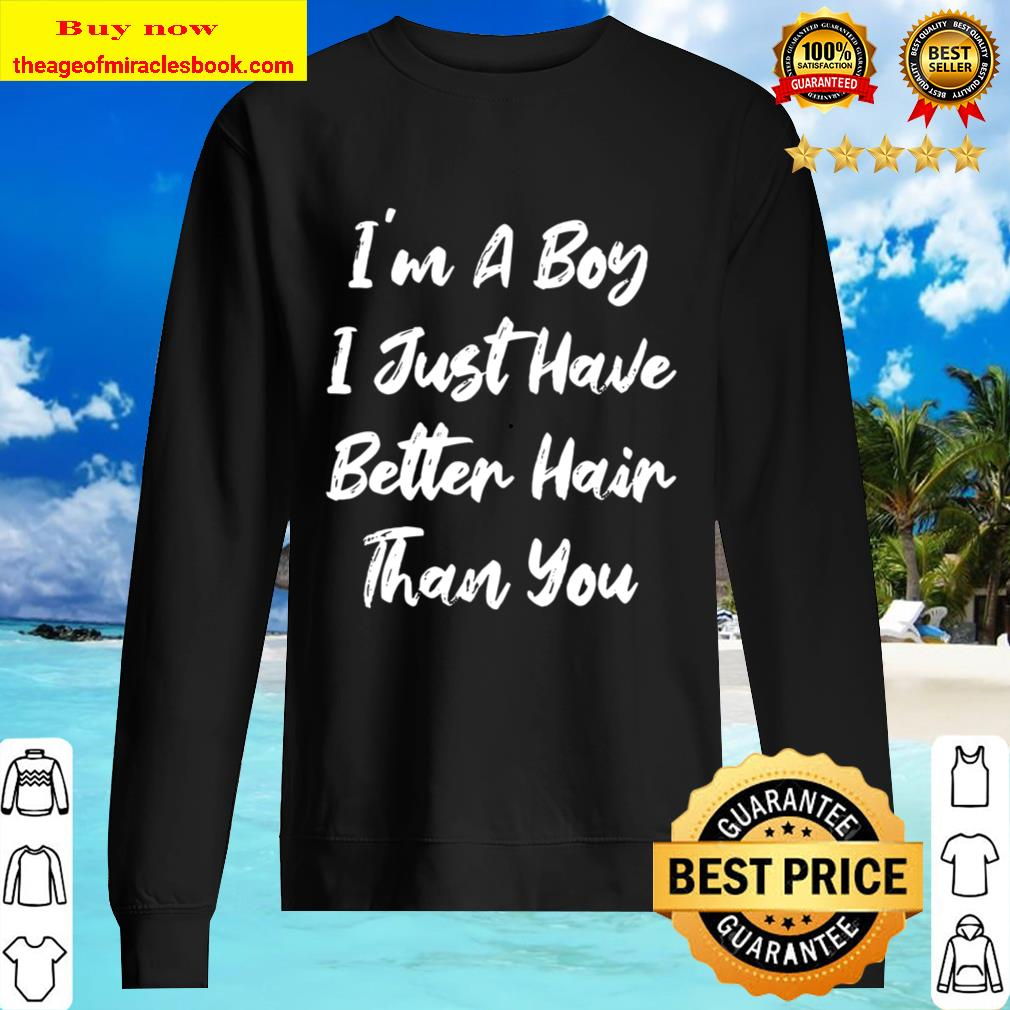 I Just Have Better Hair Than You Funny Kids Joke I'm A Boy Sweater