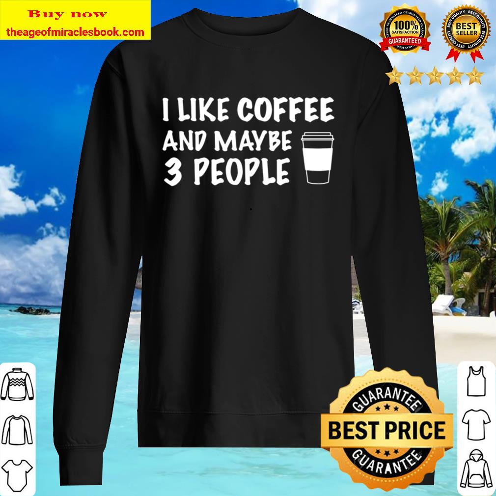 I Like Coffee And Maybe 3 People Sweater