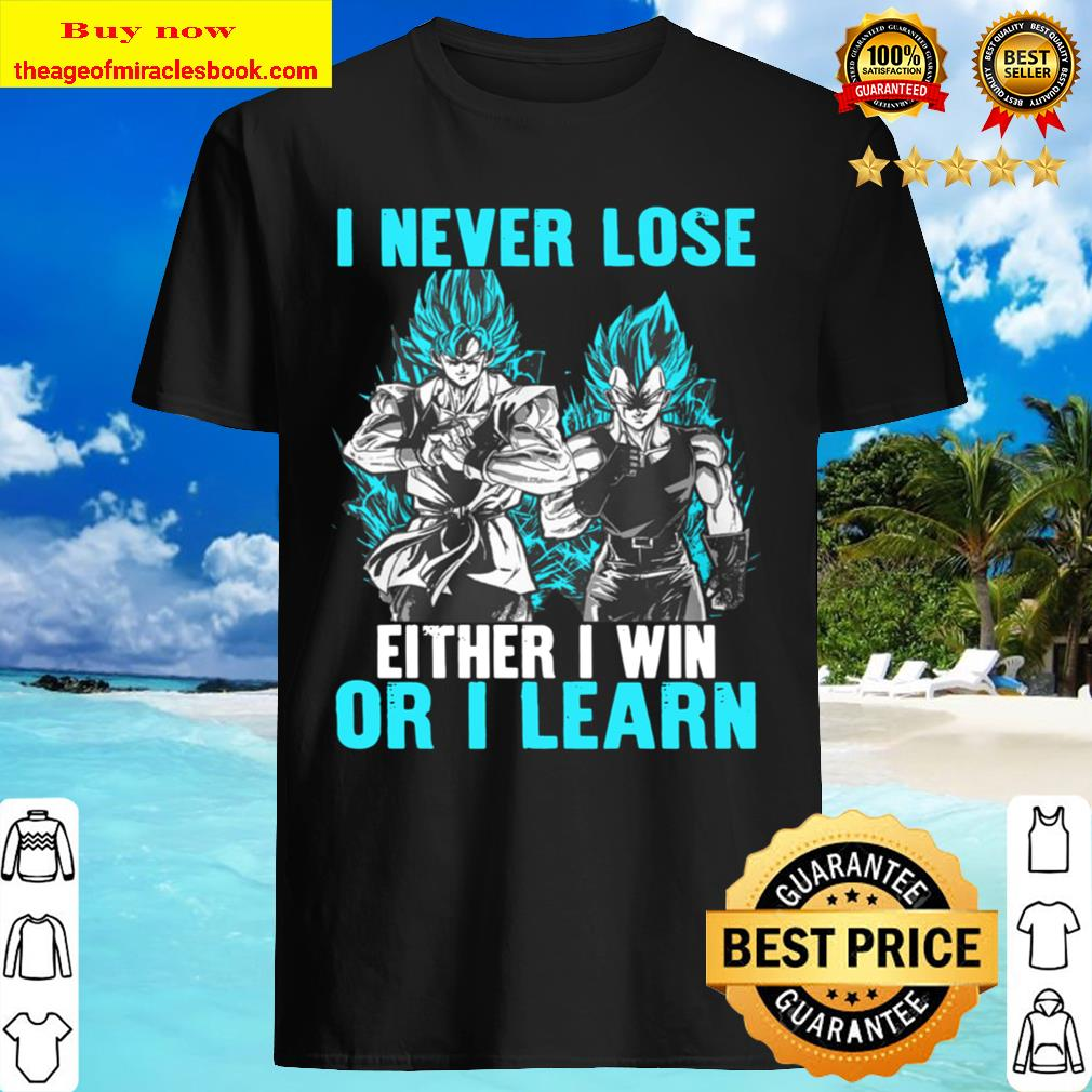 I Never Lose Either I Win Or I Learn Shirt