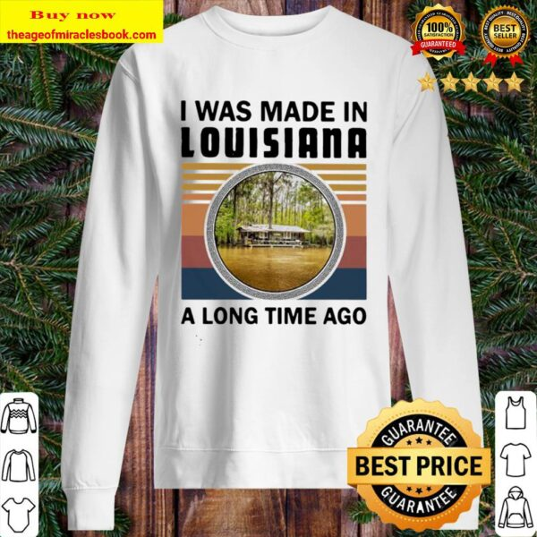I was made in louisiana a long time ago vintage retro Sweater
