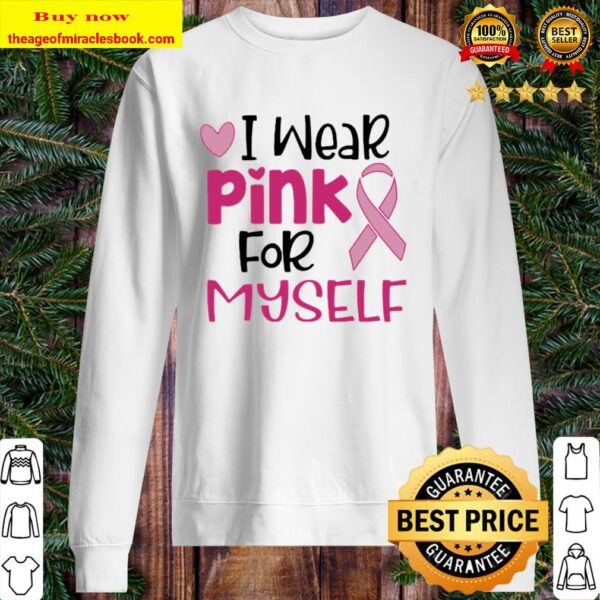 I wear pink for myself breast cancer awareness ribbon heart Sweater