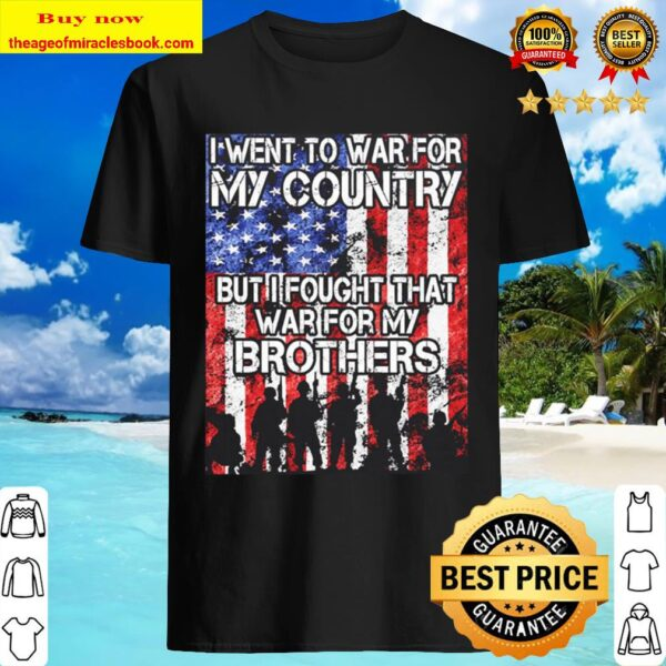I went to war for my country but I fought the war for my Brothers Amer Shirt