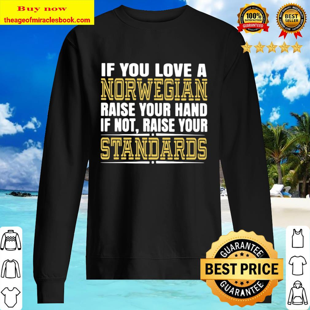 If you love a norwegian raise your hand if not raise your standards vi Sweater