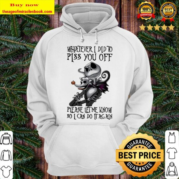 Jack skellington whatever i did to piss you off please let me know so  Hoodie