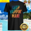 Keep Yapping Man Joe Biden President Trump 2020 Election Shirt