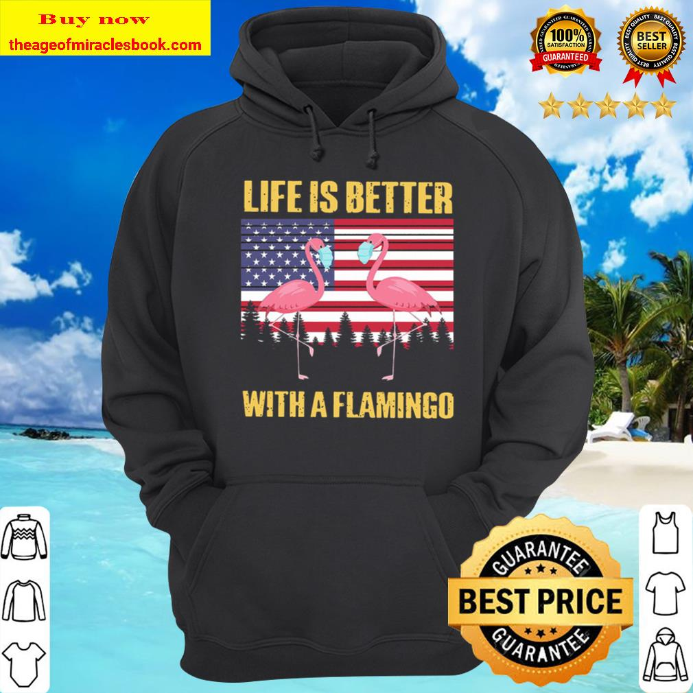 Life Is Better With A Flamingo Face Mask American Flag Hoodie