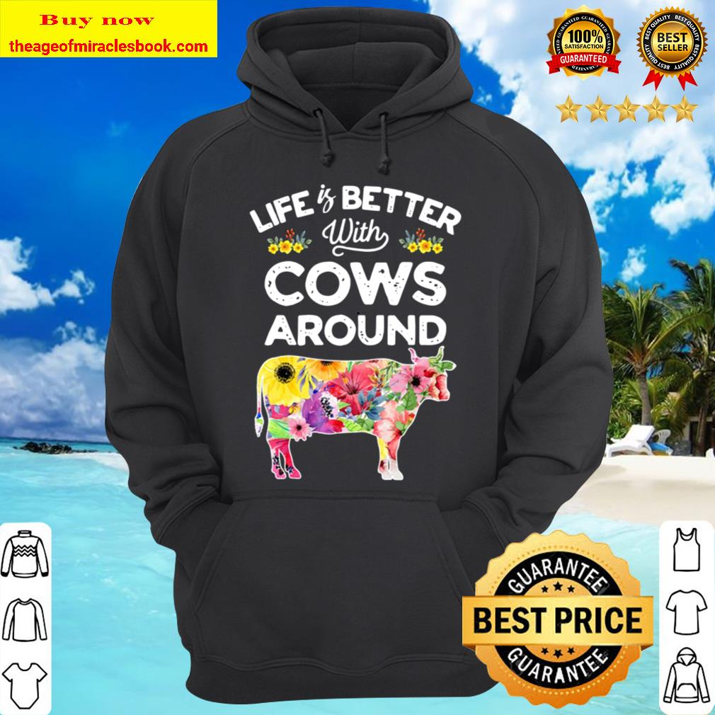 Life Is Better With Cows Around Cow Lover Farm Girls Hoodie