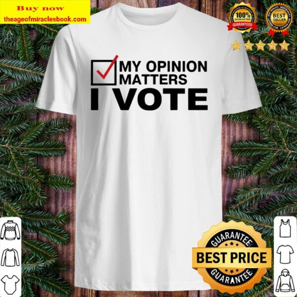 My Opinion matters, I VOTE, Presidential 2020 Shirt