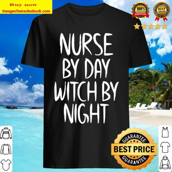 Nurse by Day Witch by Night Apparel Halloween Costume Shirt