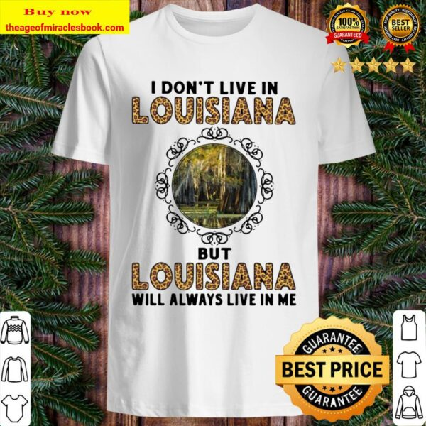 Official I Don't Live In Louisiana But Louisiana Will Always Live In M Shirt