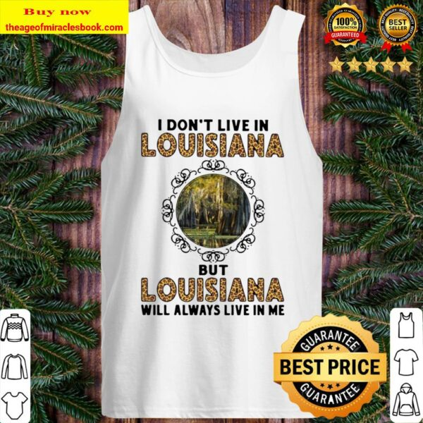 Official I Don't Live In Louisiana But Louisiana Will Always Live In M Tank Top