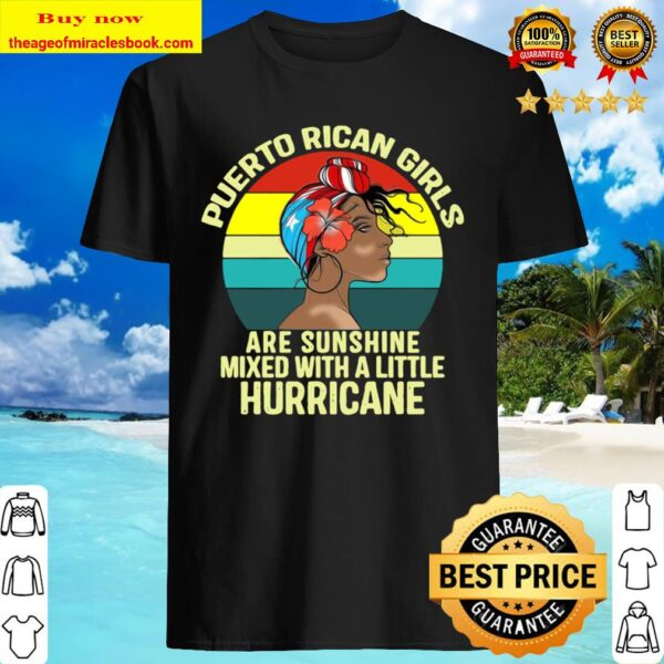 Official Puerto Rican Girls Are Sunshine Mixed With A Little Hurricane ShirtOfficial Puerto Rican Girls Are Sunshine Mixed With A Little Hurricane Shirt