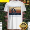 Official Surfing Shark Everything Will Kill You So Choose Something Fu Shirt