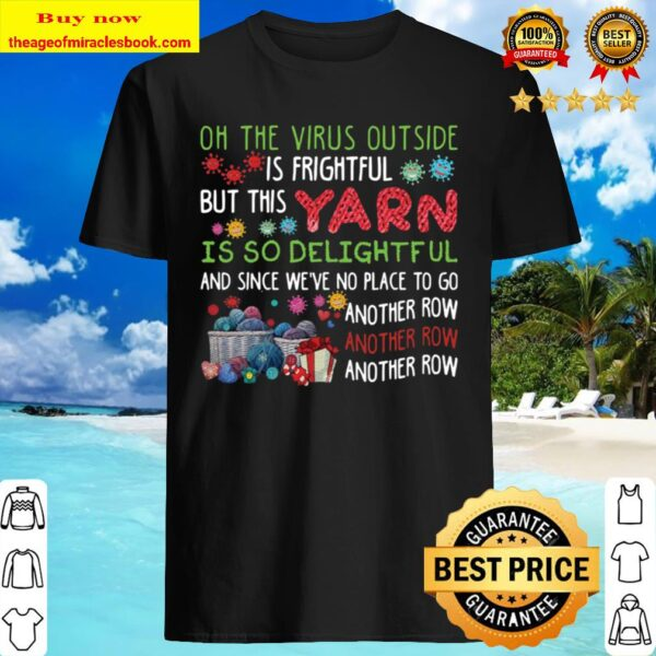 Oh the virus outside is frightful but this yarn is so delightful Shirt