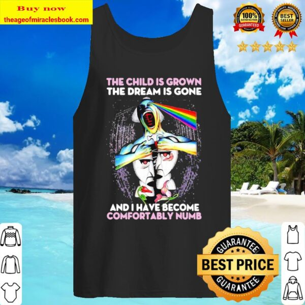 Pink floyd the child is grown the dream is gone and i have become comf Tank Top