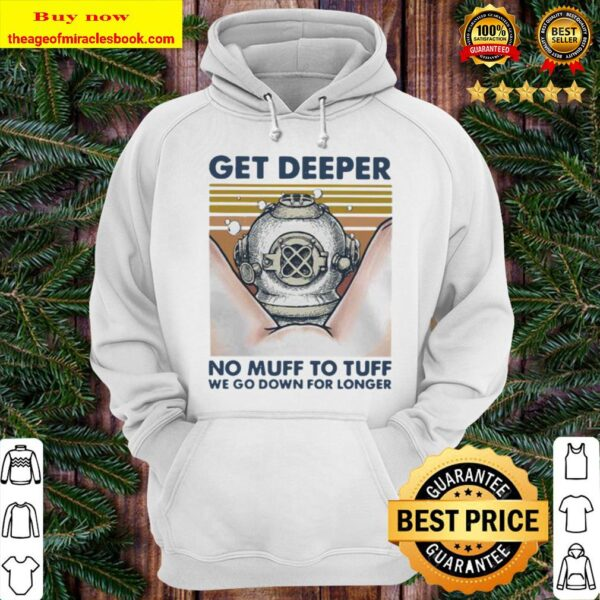 Scuba diving get deeper no muff too tuff we go down for longer vintage Hoodie