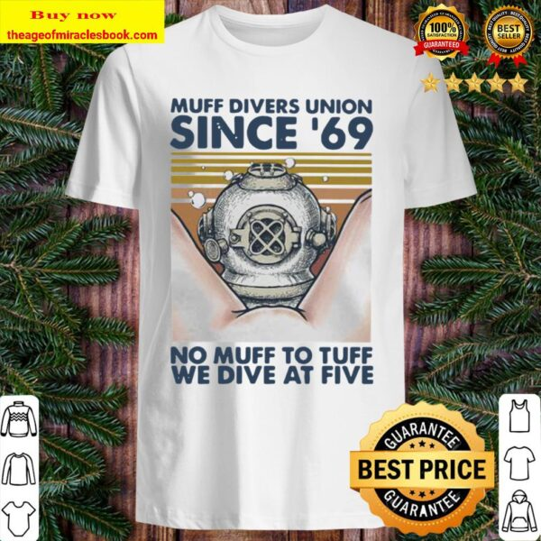 Scuba diving muff divers union since 69 no muff too tough we dive at f Shirt
