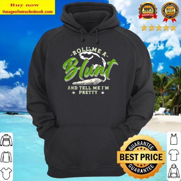 Sexy AF Roll Me A Blunt _ Tell Me I_m Pretty Funny Pot Girls Hoodie