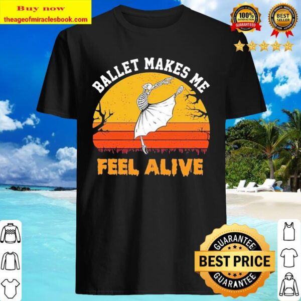 Skeleton Ballet makes me feel Alive vintage Shirt
