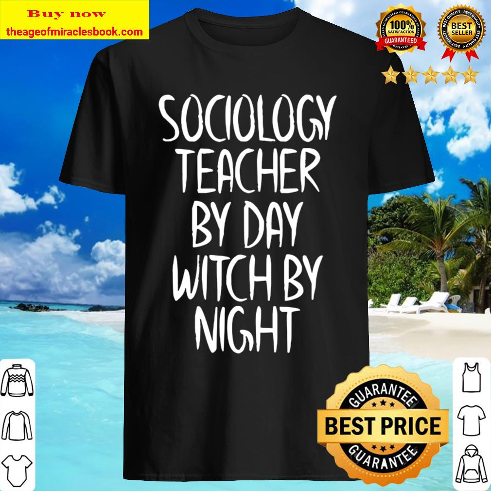 Sociology Teacher by Day Witch by Night Apparel Halloween Shirt
