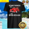 Soma things Just get better with Age Shirt