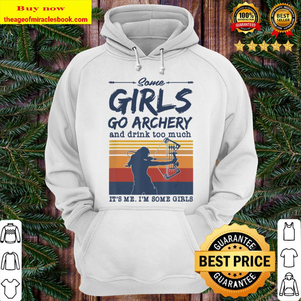 Some Girls go Archery and drink too much Funny Archer Bow Hoodie