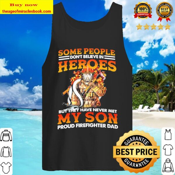 Some people don't believe in heroes but they never met my son proud fi Tank Top