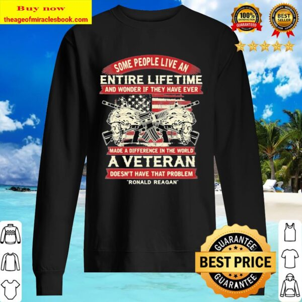 Some people live an entire lifetime a veteran ronald reagan Sweater